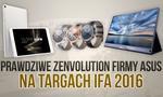 Prawdziwe Zenvolution Firmy Asus na Targach IFA 2016