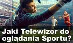 Na Jakim Telewizorze Najlepiej Oglądać Mecze Piłki Nożnej