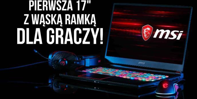 """MSI GE75 RAIDER - Wąskie ramki w 17"""" dla graczy!"""