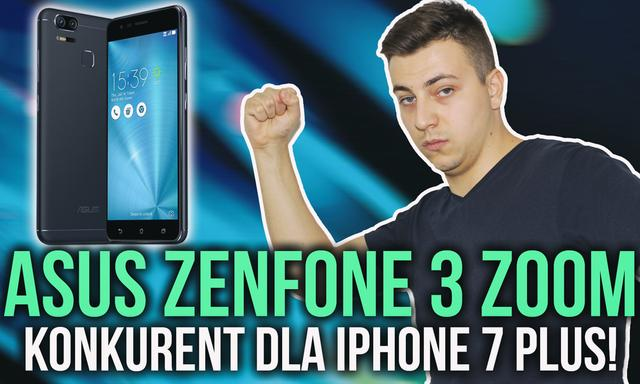 Asus ZenFone 3 ZOOM - Konkurent dla iPhone 7 Plus!