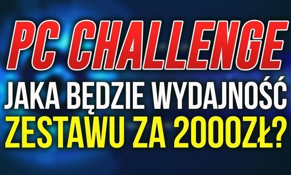 PC Challenge - Wydajność Zestawu za ~ 2000zł