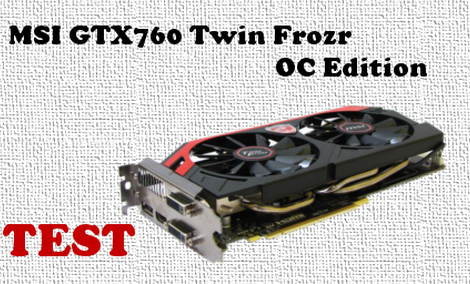 MSI GTX 760 Twin Frozr OC Edition test i recenzja karty graficznej [TEST]