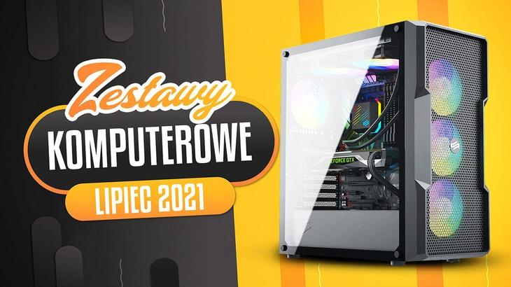 Jaki Komputer Wybrać? Propozycje Zestawów PC na Lipiec 2021
