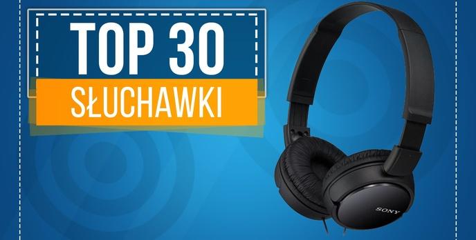 TOP 30 Słuchawek - Jakie Słuchawki Będą Najlepsze?