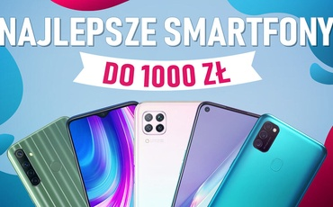 Jaki smartfon do 1000 zł? [CZERWIEC 2020]