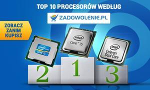 TOP 10 Procesorów według Zadowolenie.pl - Zobacz Zanim Kupisz!