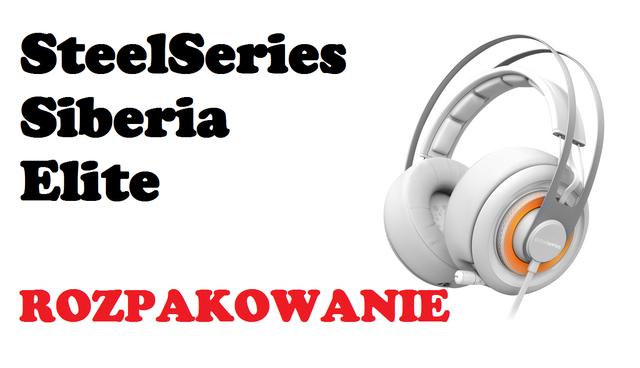 SteelSeries Siberia Elite - rozpakowujemy najnowsze i najbardziej zaawansowane Siberie na rynku