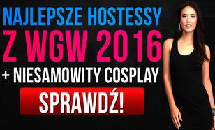 Najlepsze Hostessy z WGW 2016 + Niesamowity Cosplay