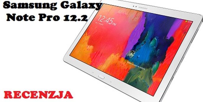 Samsung Galaxy Note Pro 12,2 - Olbrzym z Ośmioma Rdzeniami