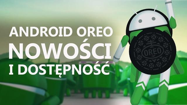 Android Oreo - Nowości i Dostępność!