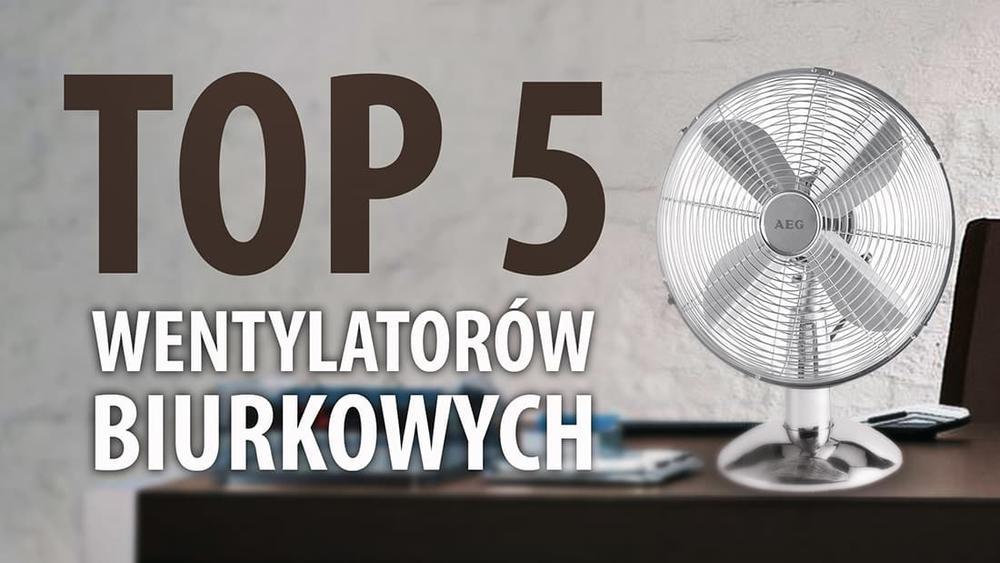 TOP 5 Wentylatorów biurkowych - Ranking przenośnych wentylatorów