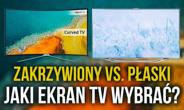 Zakrzywiony Czy Płaski Ekran - Jaki Telewizor Wybrać? Czy Warto Dopłacać?