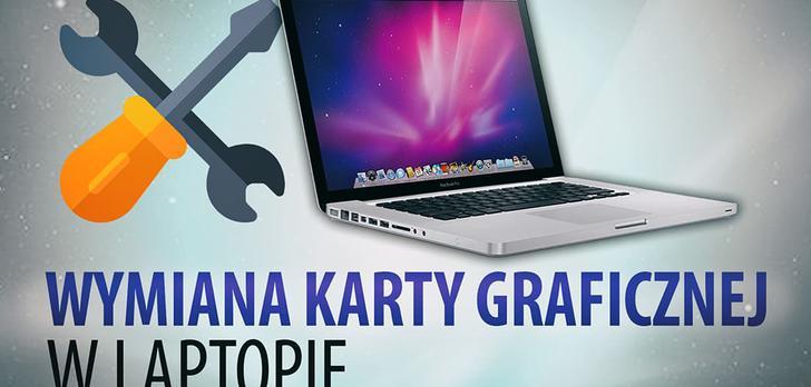 Czy da się wymienić kartę graficzną w laptopie? Sprawdziliśmy to!