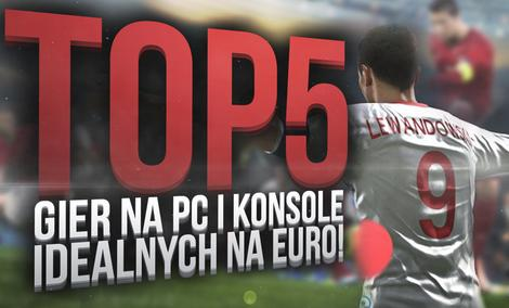 TOP 5 Gier PC i na Konsole Idealnych na EURO 2016!