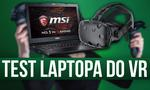 Test laptopa do VR! Recenzja MSI GS43VR Phantom Pro 6RE