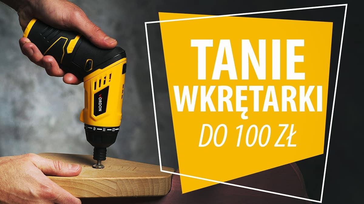 Najtańsze wkrętarki do 100 zł |TOP 5|