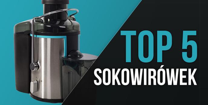 TOP 5 Sokowirówek - Pora na Zdrowe Soki!