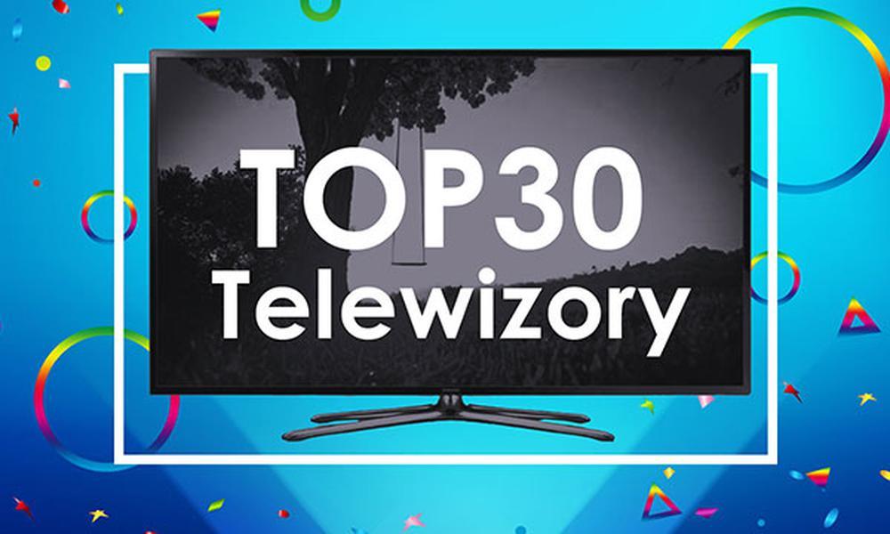 Ranking Specjalny Telewizorów - TOP 30 Hitów z Ostatniego Miesiąca!