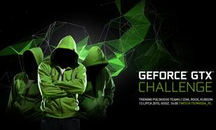 NVIDIA GeForce GTX Challenge - Będzie Się Działo!
