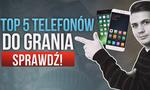 TOP 5 Telefonów do Grania