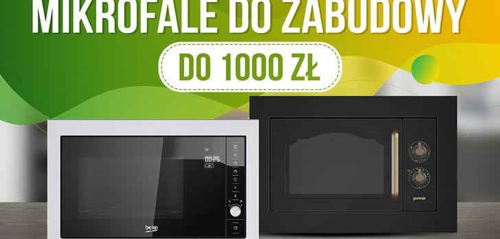 Tania kuchenka mikrofalowa do zabudowy do 1000 zł   TOP 7  