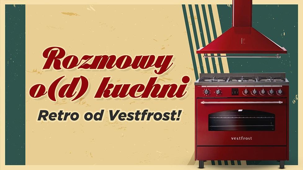 Sprawdzamy zestaw Retro od Vestfrost! (Rozmowy o(d) kuchni #1)
