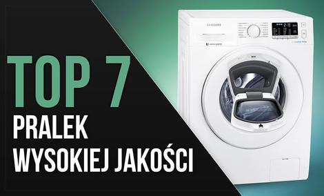 TOP 7 Pralek Wysokiej Jakości - Ranking Polecanych Modeli