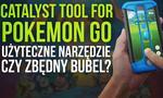 Catalyst Tool For Pokemon GO - Użyteczne Narzędzie Czy Zbędny Bubel?
