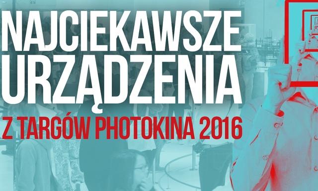 Najciekawsze Urządzenia z Targów Photokina 2016