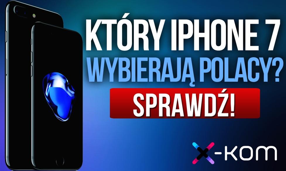 Który iPhone 7 Wybierają Polacy? Zobacz Zestawienie Sklepu x-kom.pl