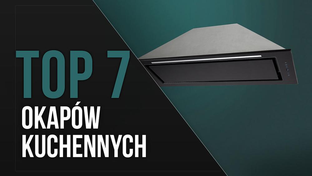TOP 7 Okapów Kuchennych - Polecane Modele