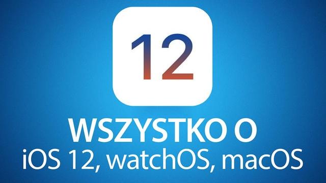 Wiemy już wszystko o iOS 12 - Raport po konferencji WWDC 2018