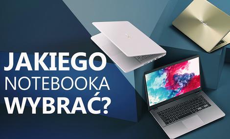 Jakiego Notebooka Wybrać - Na Co Zwracać Uwagę Przy Zakupie?