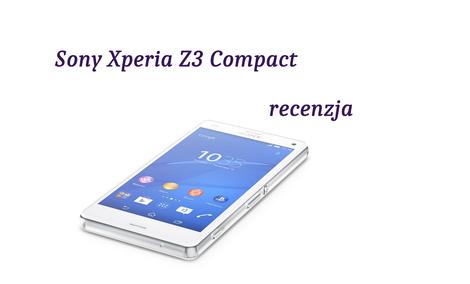 Sony Xperia Z3 Compact, Następca Xperii Z1 Już W Sprzedaży