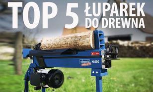 TOP 5 Łuparek do drewna - Jak rąbać, żeby się nie narąbać?