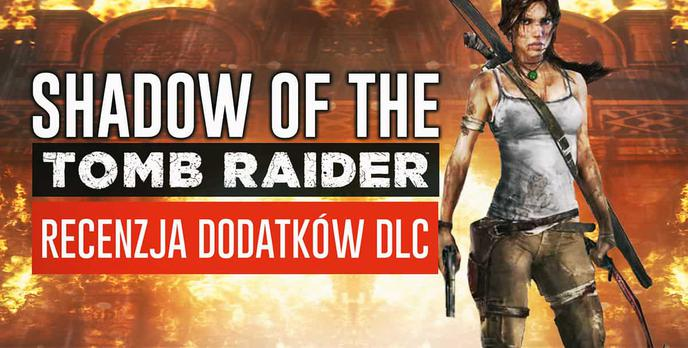 Shadow of the Tomb Raider – Recenzja dodatków DLC