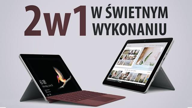 Microsoft Surface Go - Poręczne 2w1 w świetnym wykonaniu
