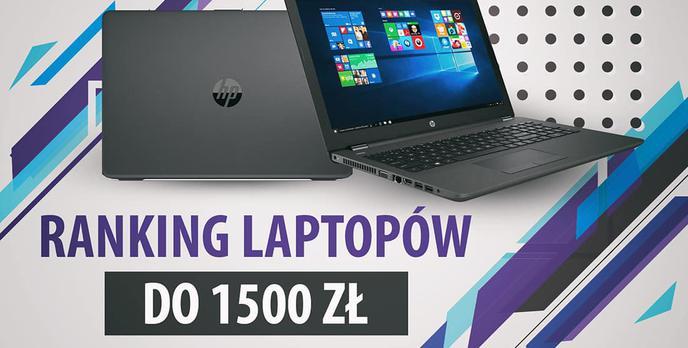 TOP 7 Najtańszych polecanych notebooków - Ranking laptopów do 1500 zł