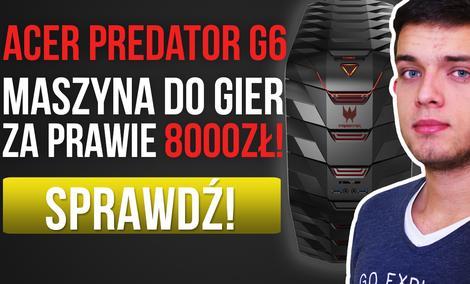 Acer Predator G6 - Maszyna do Gier za Prawie 8000zł! [TEST]