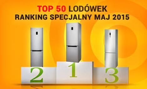 TOP 50 Lodówek - Ranking Specjalny Maj 2015