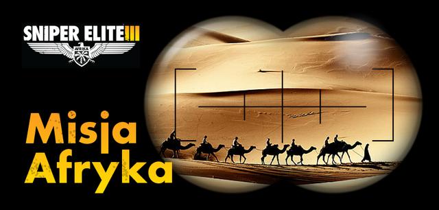 Coraz bliżej premiery Sniper Elite III: Afrika -  ekipa Techlandu wybywa na pustynię!