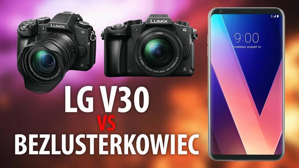 LG V30 vs Bezlusterkowiec   Co dla początkującego YouTubera?