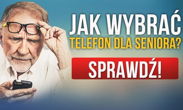 Jak Wybrać Telefon Dla Seniora? Pomagamy w Zakupie Telefonu Dla Babci Lub Dziadka