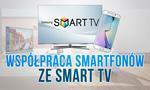 Współpraca Smartfonów ze Smart TV - Jak to Działa?