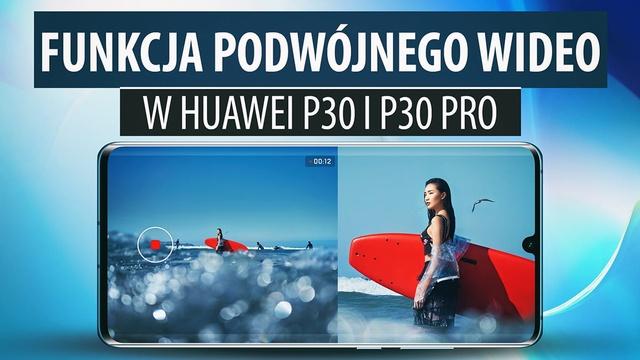 Funkcja podwójnego wideo w Huawei P30 i P30 Pro