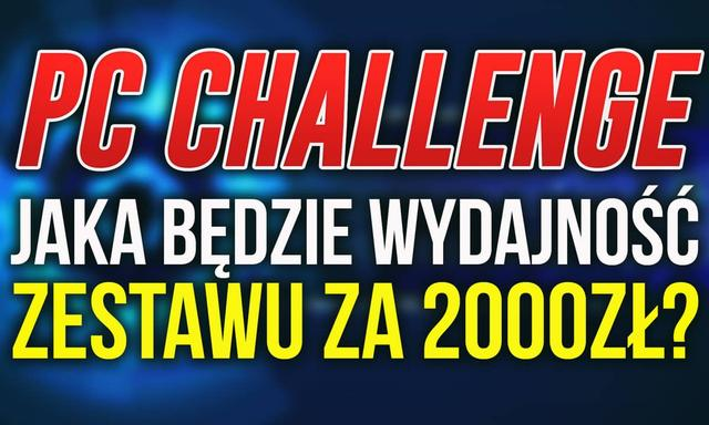 WYNIKI Konkursu na Wydajność Komputera z PCChallenge - 2000zł