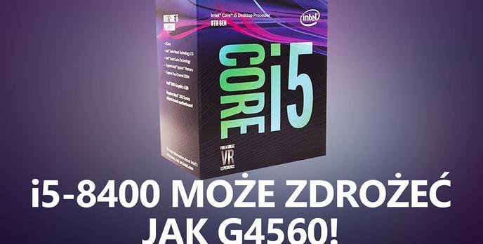 Intel Core i5-8400 - Kupujcie go Teraz, bo za Parę Miesięcy Będzie Znacznie Droższy!