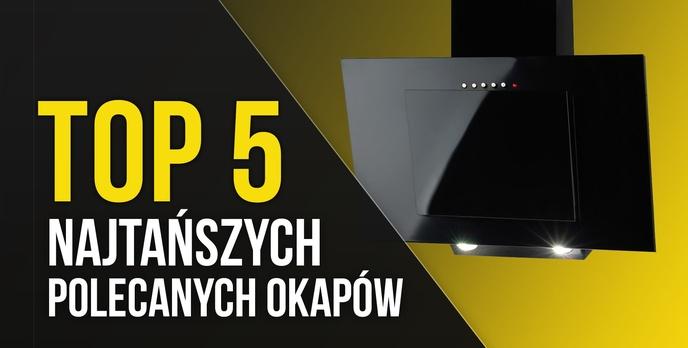 TOP 5 Najtańszych Polecanych Okapów