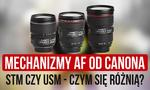 Mechanizmach AF od Canona - STM czy USM?