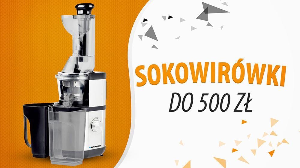 Jaka sokowirówka do 500 zł? |TOP 5|